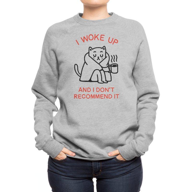 I woke up... Women's Sweatshirt by Threadless Artist Shop