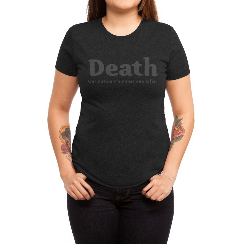 Death, our nation's number one killer Women's T-Shirt by Threadless Artist Shop