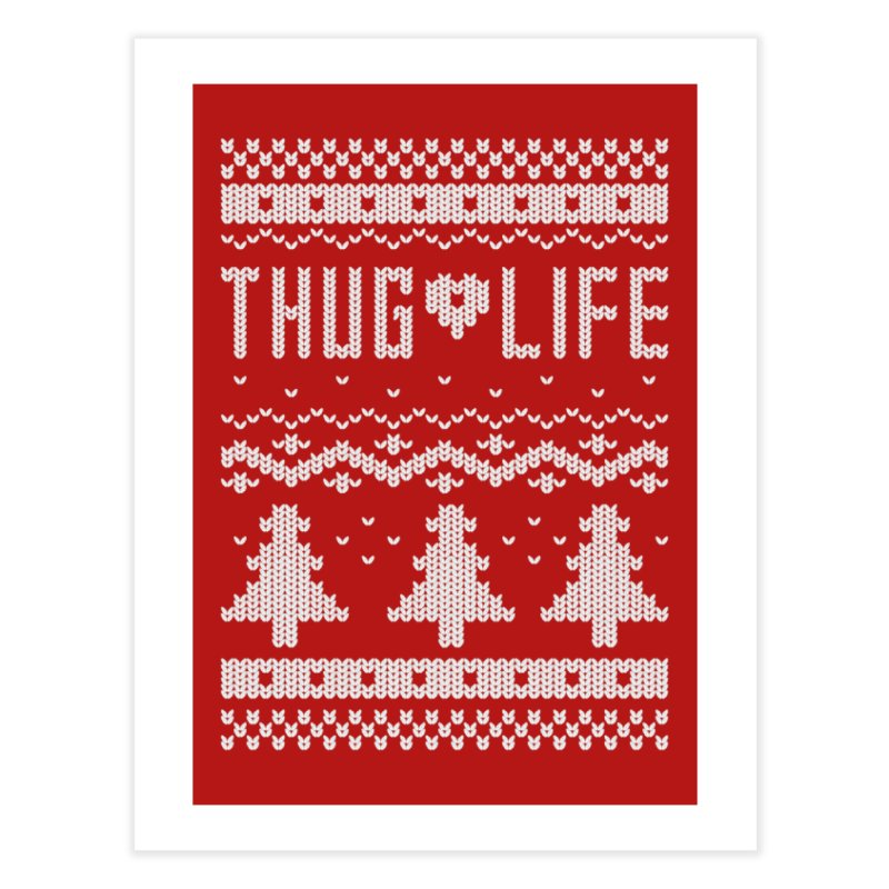Thug Life Christmas Sweater Home Fine Art Print by Threadless Artist Shop
