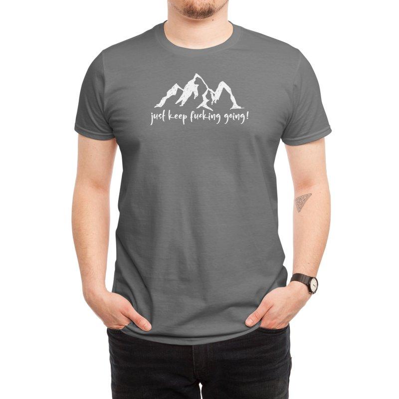 Just Keep Fucking Going Men's T-Shirt by Threadless Artist Shop