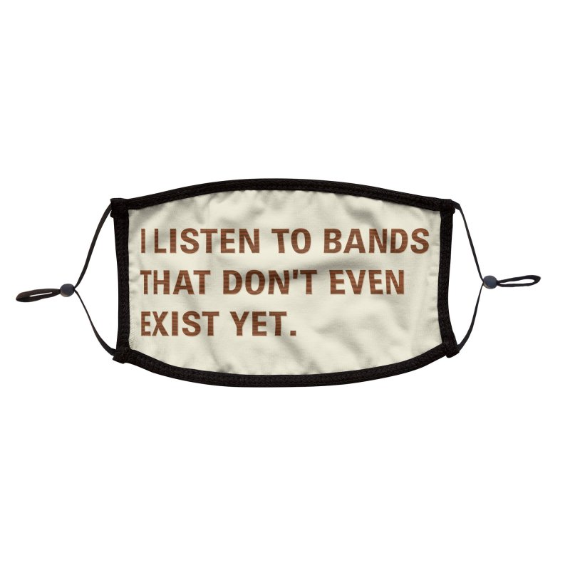 I Listen to Bands That Don't Even Exist Yet. Accessories Face Mask by Threadless Artist Shop