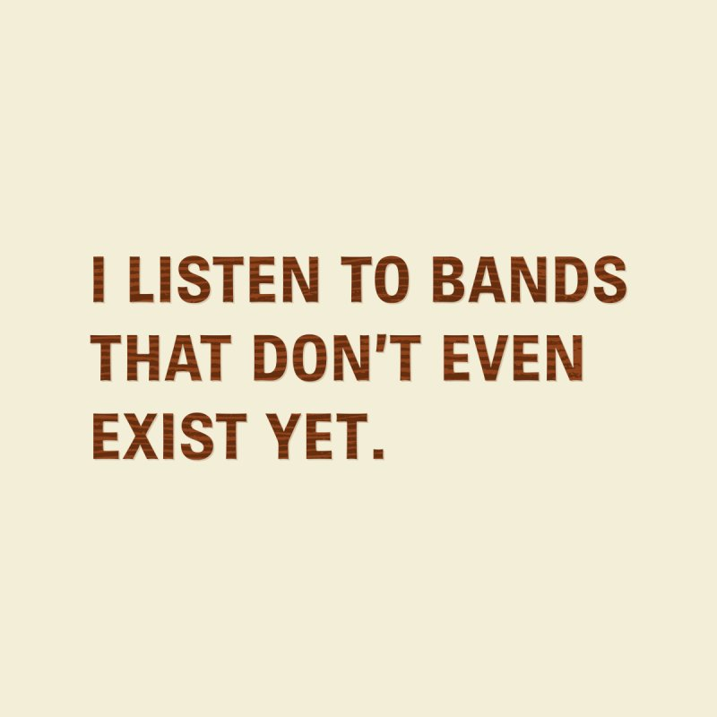 I Listen to Bands That Don't Even Exist Yet. Accessories Bag by Threadless Artist Shop