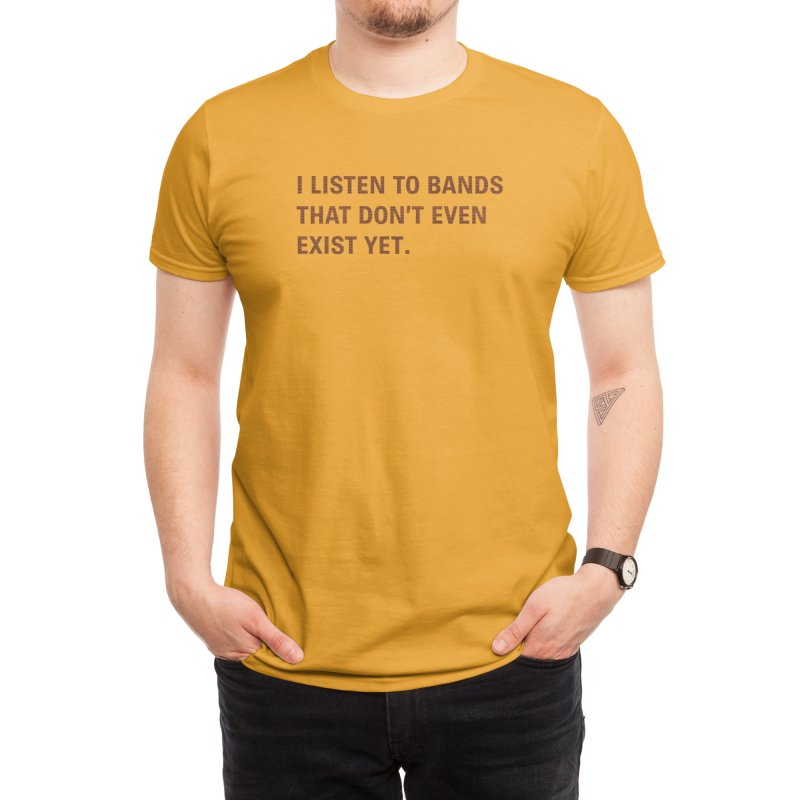 I Listen to Bands That Don't Even Exist Yet. Men's T-Shirt by Threadless Artist Shop