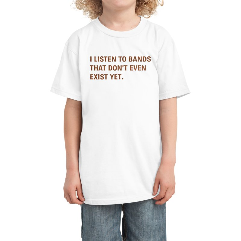 I Listen to Bands That Don't Even Exist Yet. Kids T-Shirt by Threadless Artist Shop