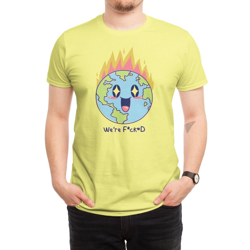 We Are F*cked Men's T-Shirt by Threadless Artist Shop