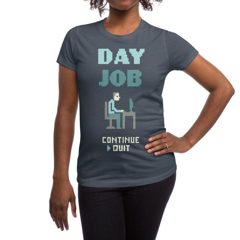 Day Job Women's T-Shirt by Threadless Artist Shop