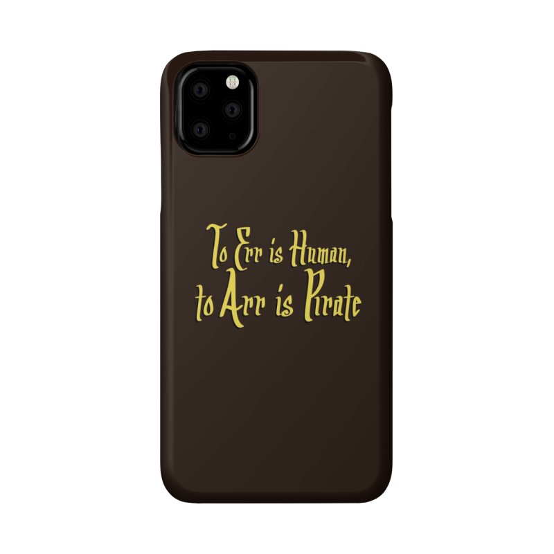 To Err Is Human, to Arr Is Pirate Accessories Phone Case by Threadless Artist Shop