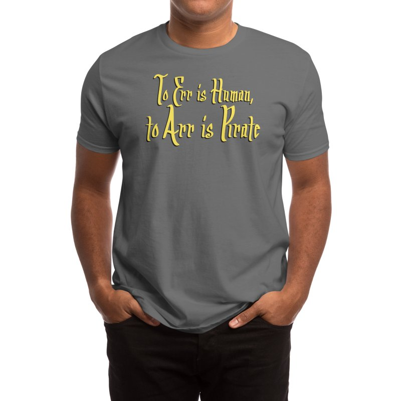 To Err Is Human, to Arr Is Pirate Men's T-Shirt by Threadless Artist Shop