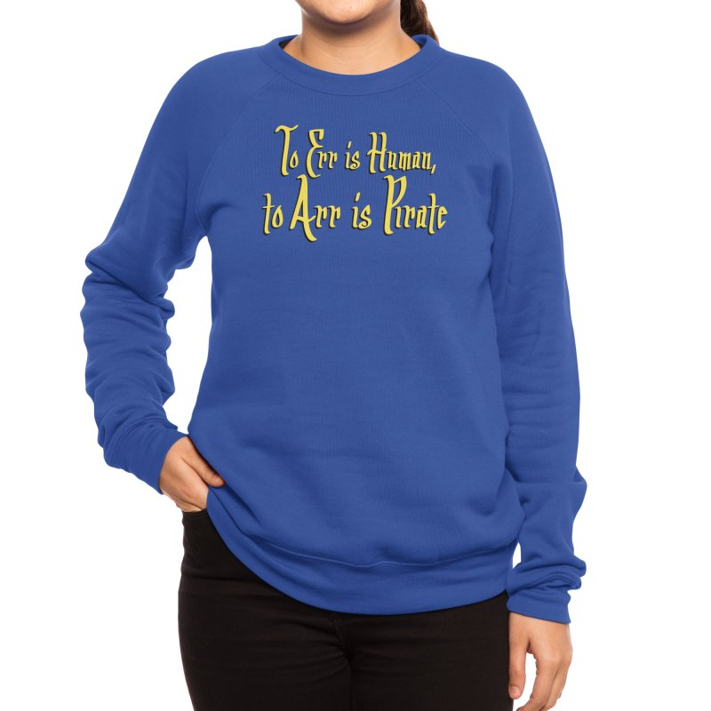 To Err Is Human, to Arr Is Pirate Women's Sweatshirt by Threadless Artist Shop