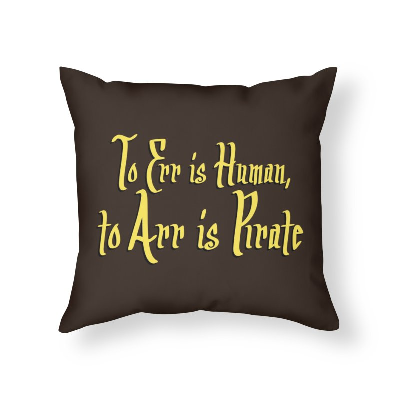 To Err Is Human, to Arr Is Pirate Home Throw Pillow by Threadless Artist Shop