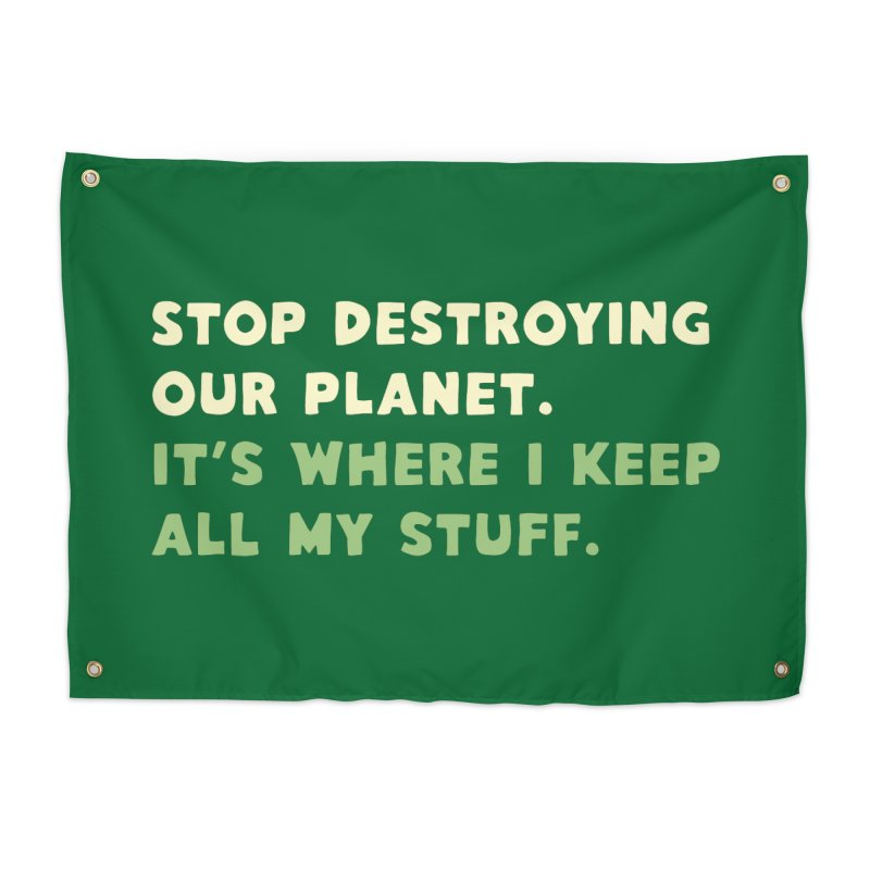 Stop destroying our planet. It's where I keep... Home Tapestry by Threadless Artist Shop