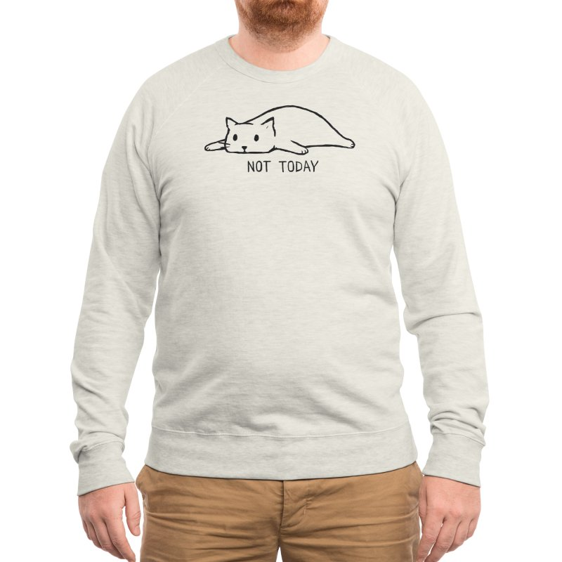 Not Today Men's Sweatshirt by Threadless Artist Shop
