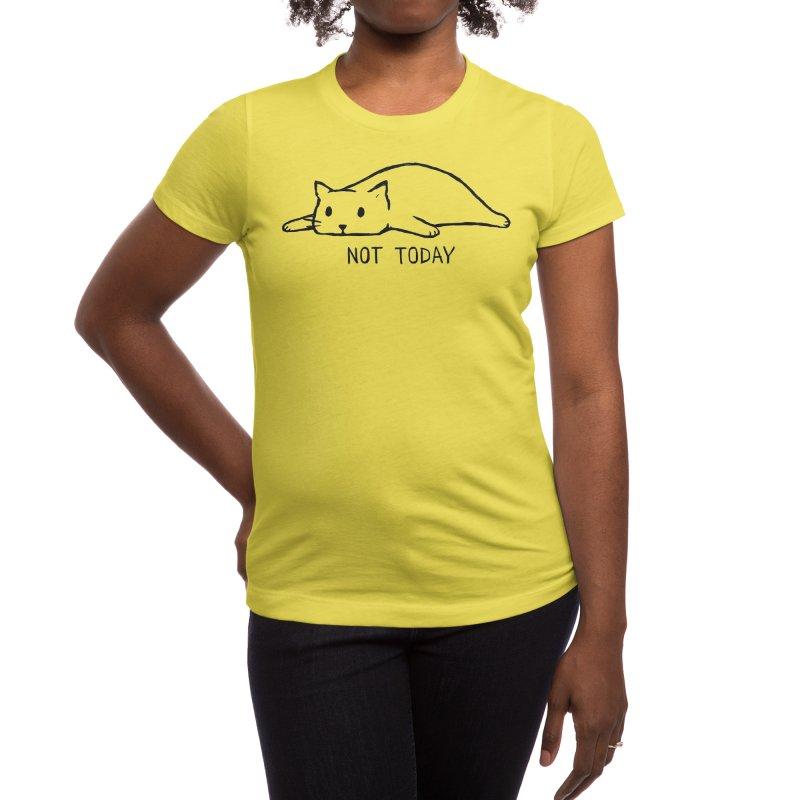 Not Today Women's T-Shirt by Threadless Artist Shop