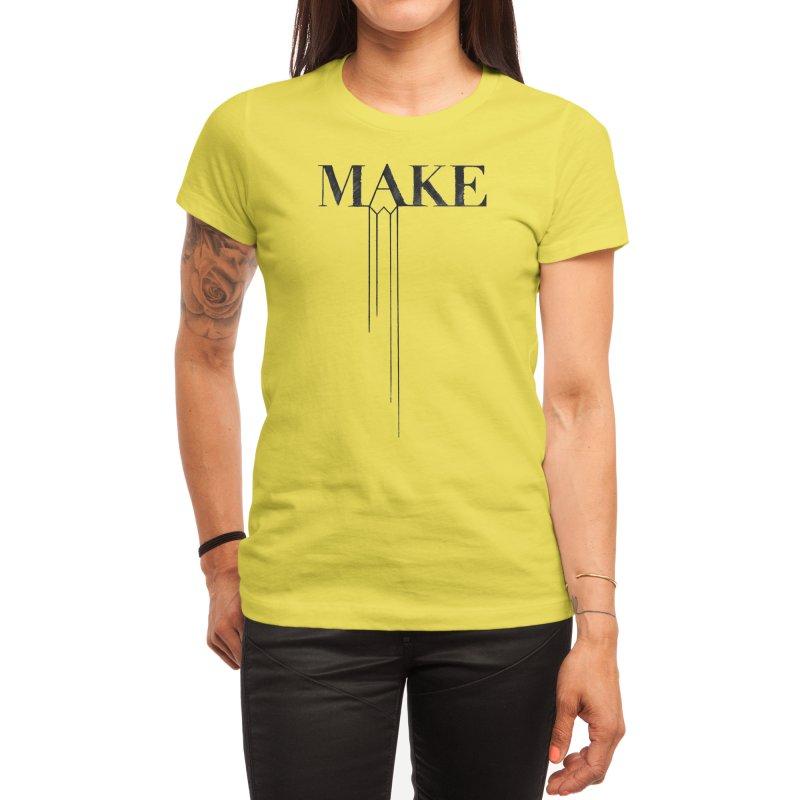 Make Women's T-Shirt by Threadless Artist Shop