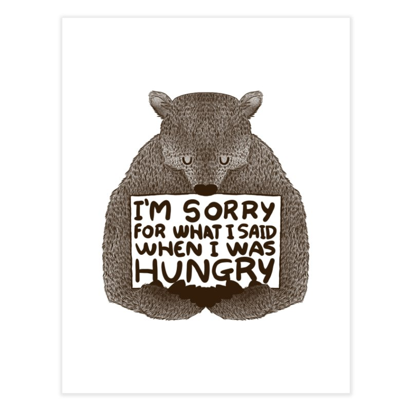 I'm Sorry For What I Said When I Was Hungry Home Fine Art Print by Threadless Artist Shop