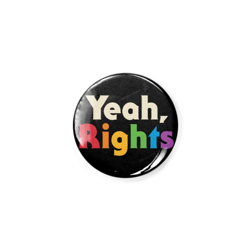 Yeah, Rights Accessories Button by Threadless Artist Shop
