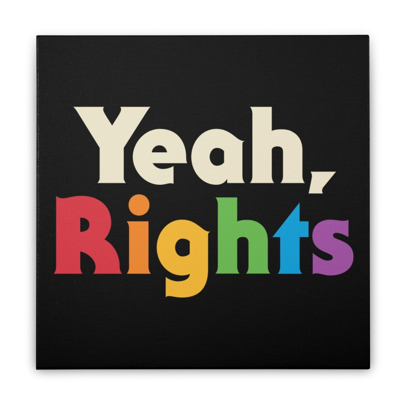 Yeah, Rights Home Stretched Canvas by Threadless Artist Shop