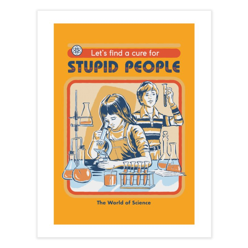 A Cure for Stupid People Home Fine Art Print by Threadless Artist Shop