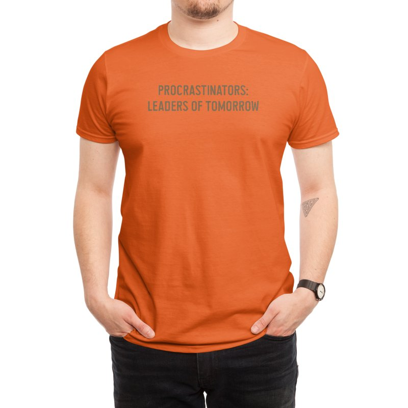 Procrastinators: Leaders of Tomorrow Men's T-Shirt by Threadless Artist Shop