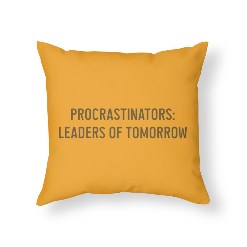 Procrastinators: Leaders of Tomorrow Home Throw Pillow by Threadless Artist Shop