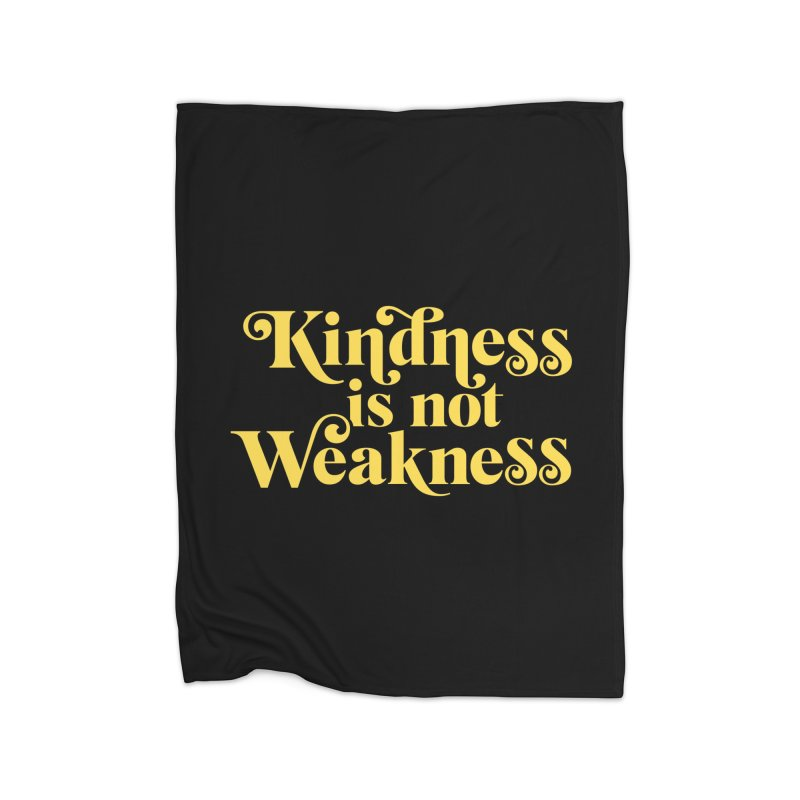 Kindness is not Weakness Home Blanket by Threadless Artist Shop