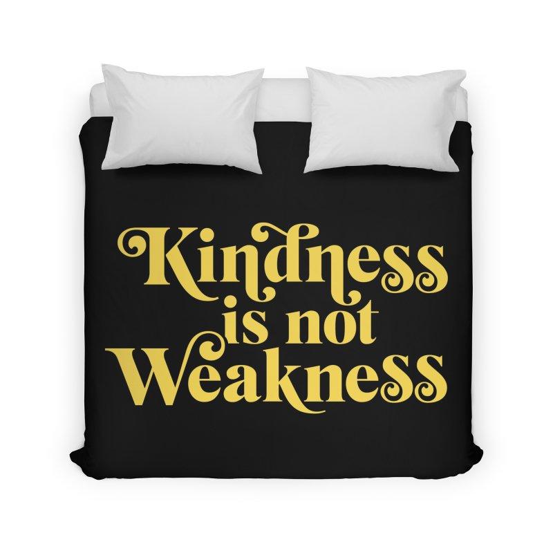 Kindness is not Weakness Home Duvet by Threadless Artist Shop