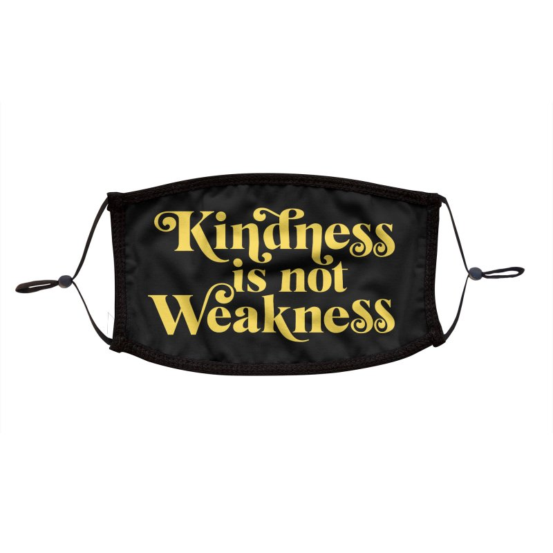 Kindness is not Weakness Accessories Face Mask by Threadless Artist Shop