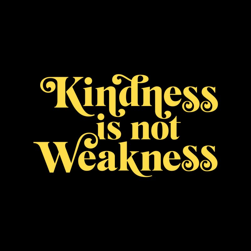 Kindness is not Weakness Men's T-Shirt by Threadless Artist Shop