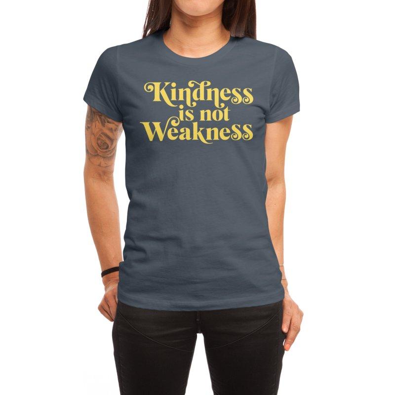 Kindness is not Weakness Women's T-Shirt by Threadless Artist Shop