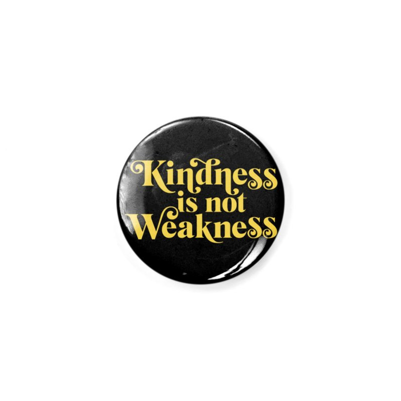 Kindness is not Weakness Accessories Button by Threadless Artist Shop