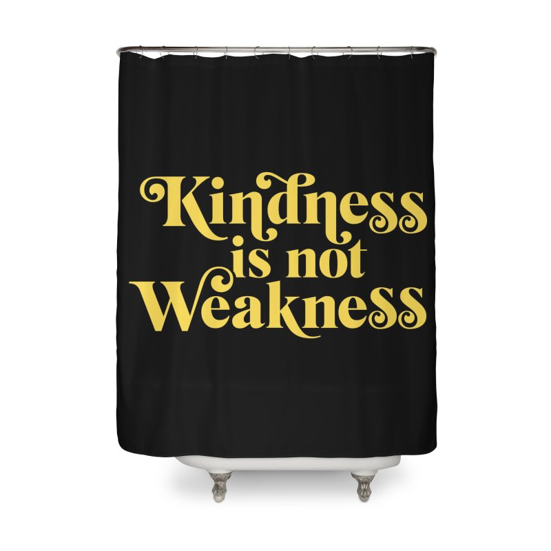 Kindness is not Weakness Home Shower Curtain by Threadless Artist Shop
