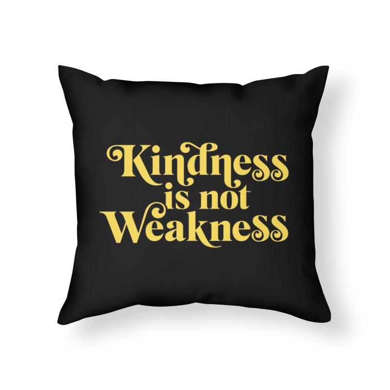 Kindness is not Weakness Home Throw Pillow by Threadless Artist Shop