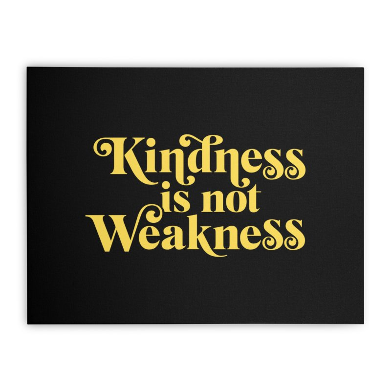Kindness is not Weakness Home Stretched Canvas by Threadless Artist Shop