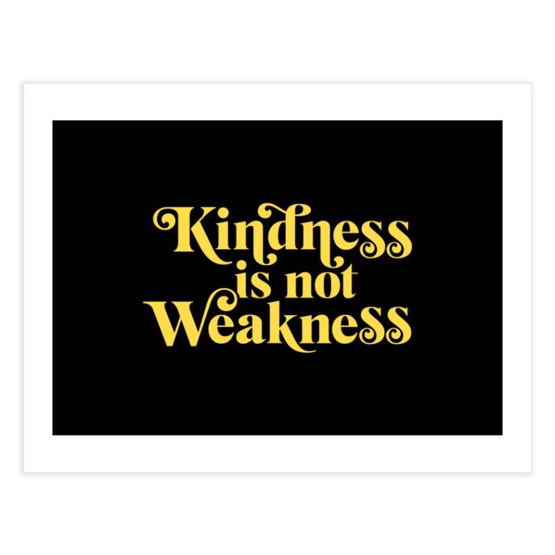 Kindness is not Weakness Home Fine Art Print by Threadless Artist Shop