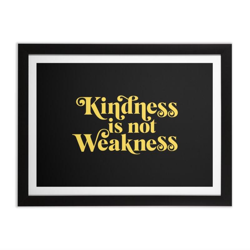 Kindness is not Weakness Home Framed Fine Art Print by Threadless Artist Shop