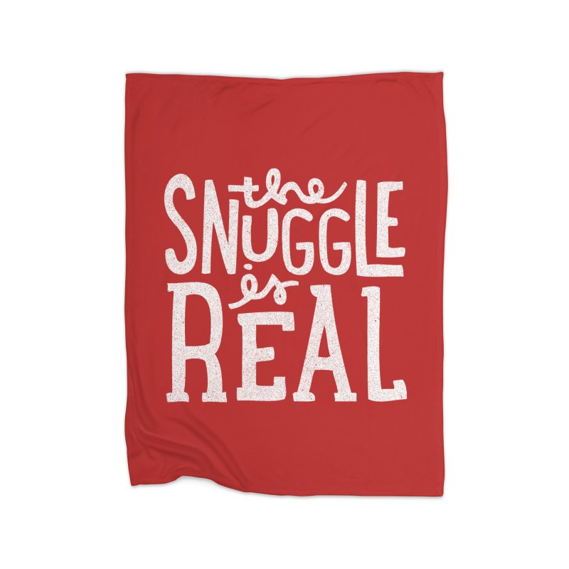 The Snuggle is Real Home Blanket by Threadless Artist Shop