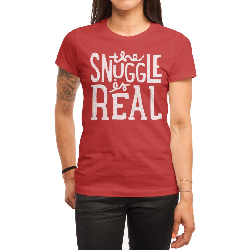 The Snuggle is Real Women's T-Shirt by Threadless Artist Shop