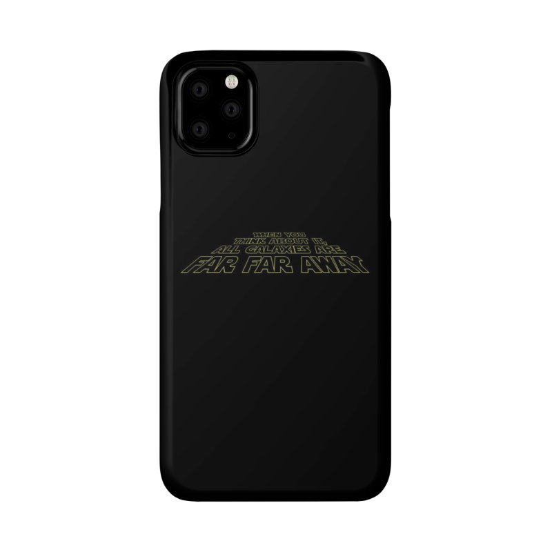 When You Think About It, All Galaxies Are Far, Far, Away Accessories Phone Case by Threadless Artist Shop