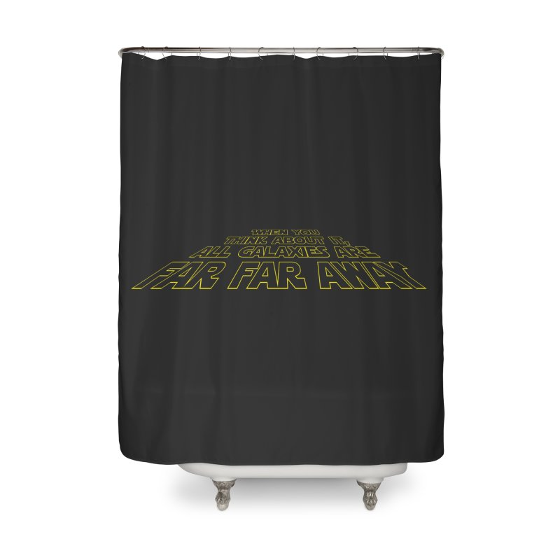 When You Think About It, All Galaxies Are Far, Far, Away Home Shower Curtain by Threadless Artist Shop
