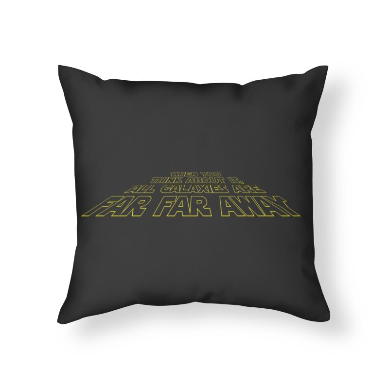 When You Think About It, All Galaxies Are Far, Far, Away Home Throw Pillow by Threadless Artist Shop