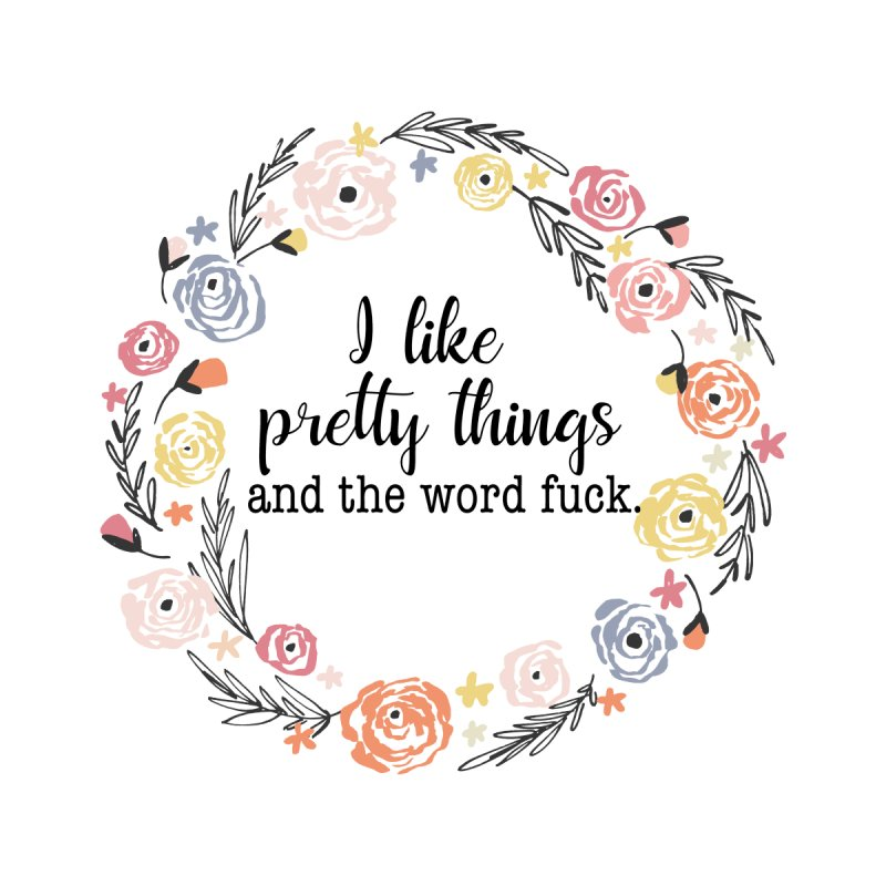 I like pretty things and the word fuck. Men's T-Shirt by Threadless Artist Shop