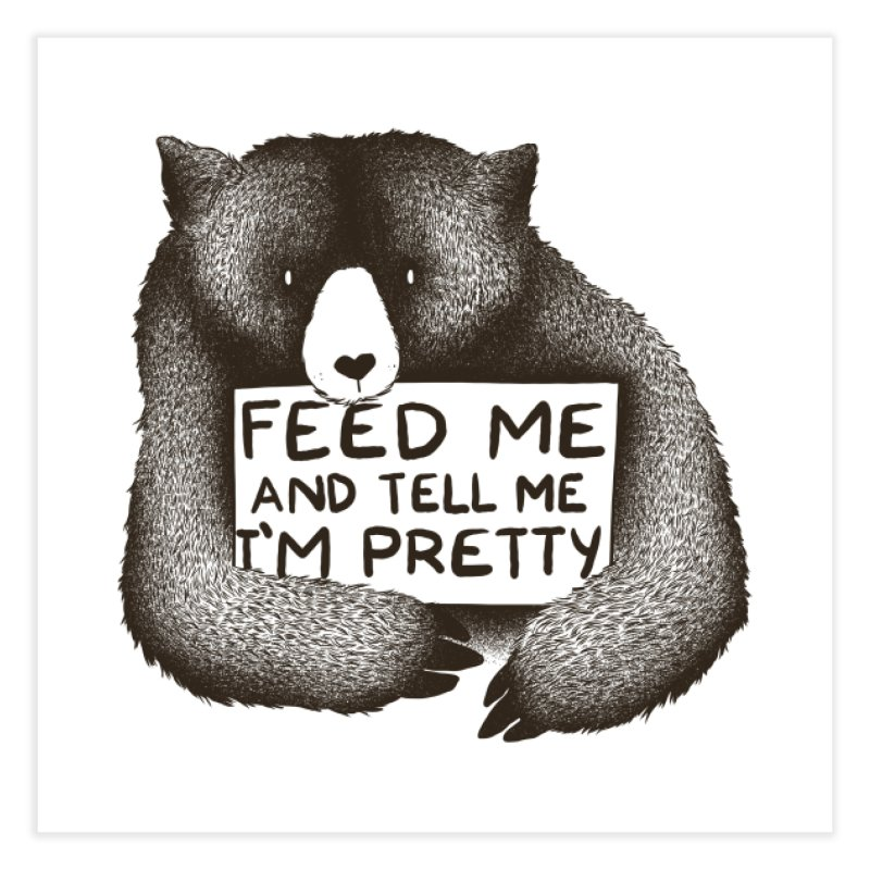 Feed Me And Tell Me I'm Pretty Home Fine Art Print by Threadless Artist Shop