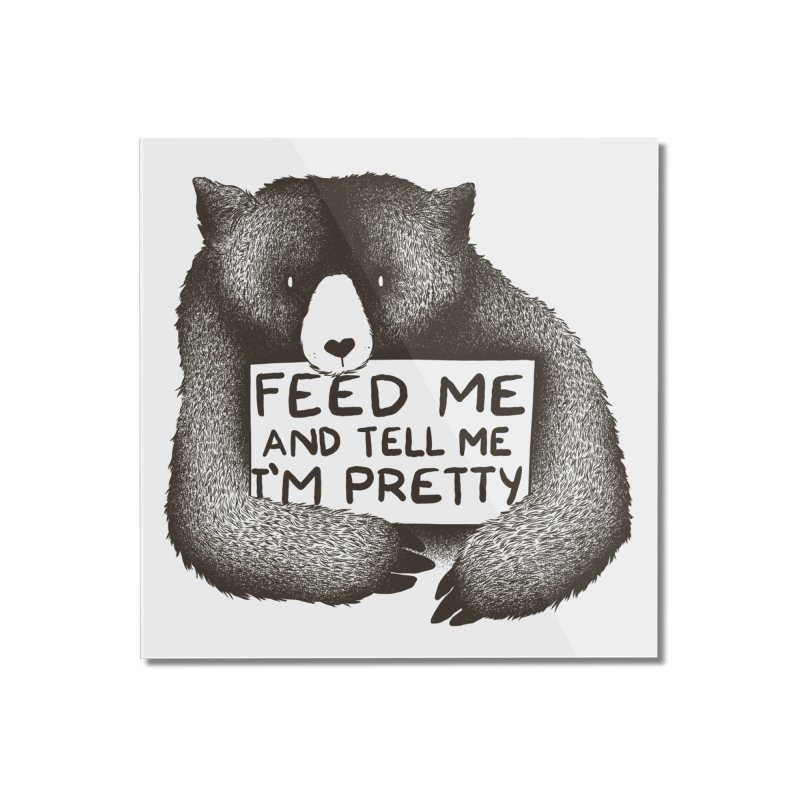 Feed Me And Tell Me I'm Pretty Home Mounted Acrylic Print by Threadless Artist Shop