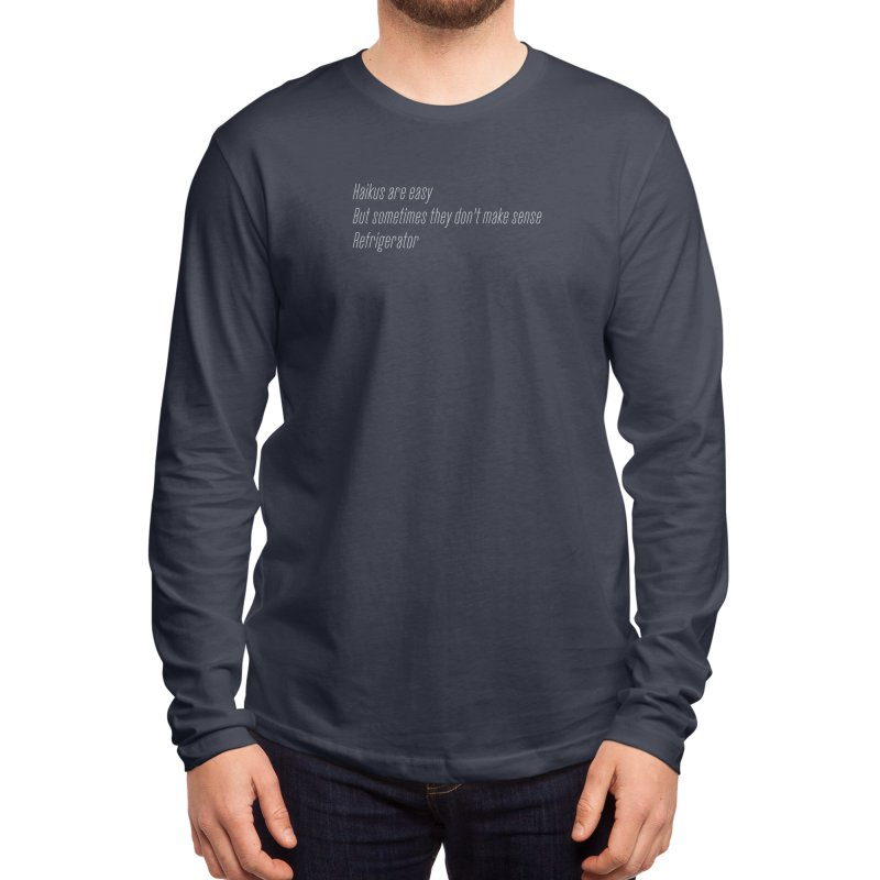 Haikus Are Easy, But Sometimes... Men's Longsleeve T-Shirt by Threadless Artist Shop