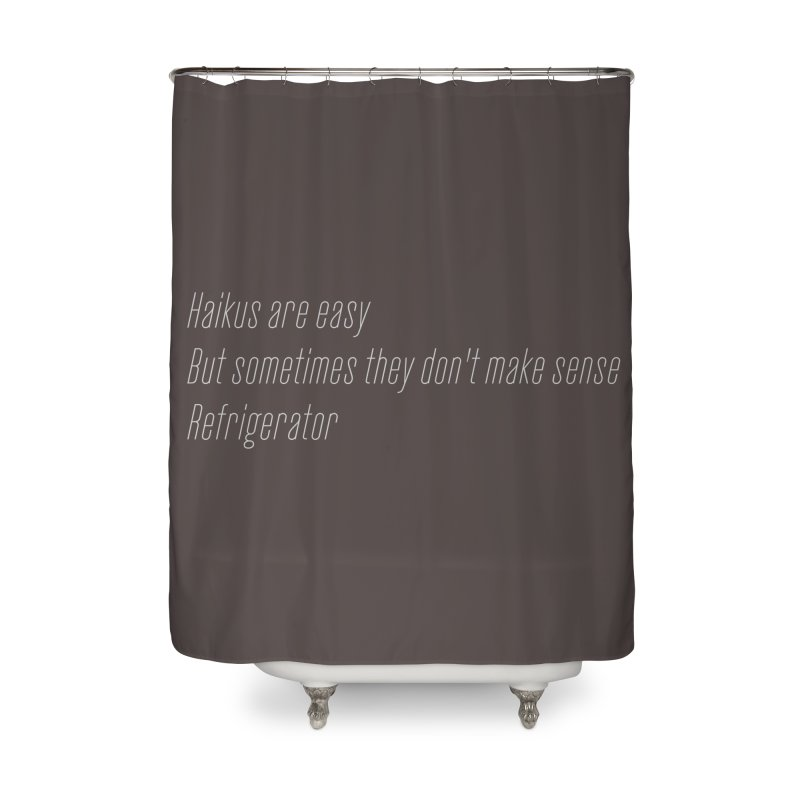 Haikus Are Easy, But Sometimes... Home Shower Curtain by Threadless Artist Shop