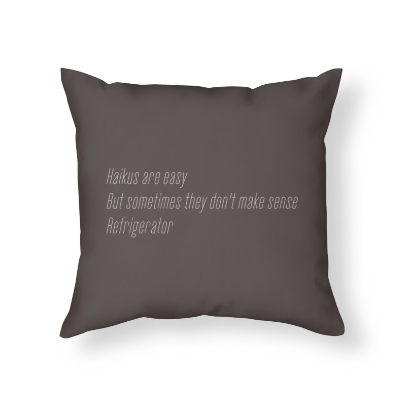 Haikus Are Easy, But Sometimes... Home Throw Pillow by Threadless Artist Shop