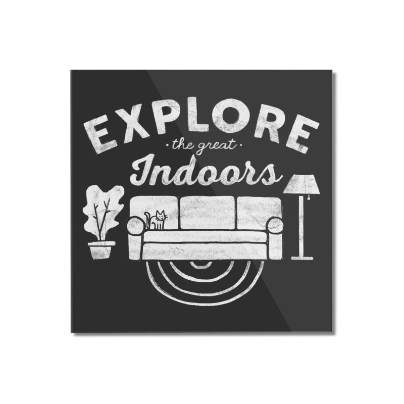 The Great Indoors Home Mounted Acrylic Print by Threadless Artist Shop