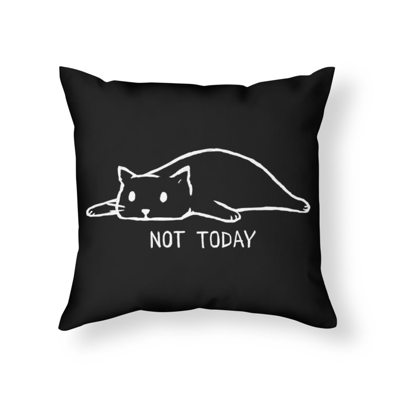 Not Today (Black Variant) Home Throw Pillow by Threadless Artist Shop