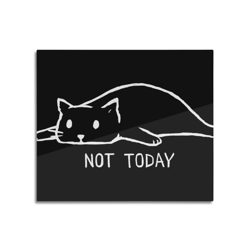 Not Today (Black Variant) Home Mounted Aluminum Print by Threadless Artist Shop