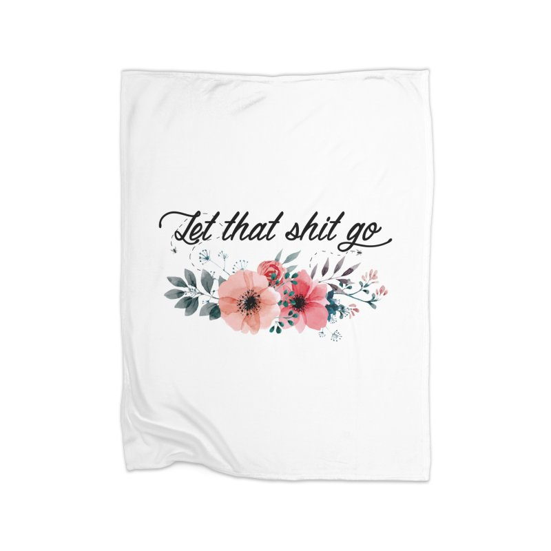 Let that shit go Home Blanket by Threadless Artist Shop